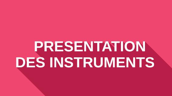 Présentation des instruments